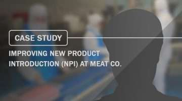 Case Study Improving New Product Introduction NPI at Meat co