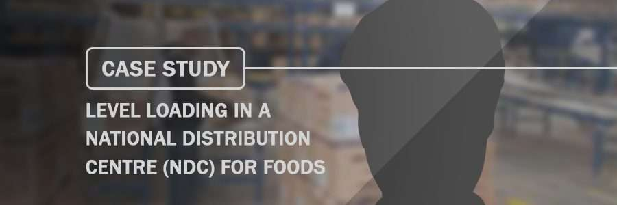 Case Study Level Loading in a National Distribution Centre NDC for Foods