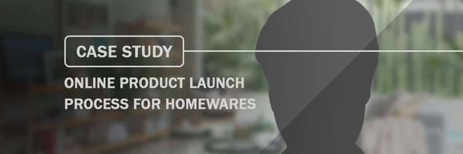 Case Study Online Product Launch Process for Homewares