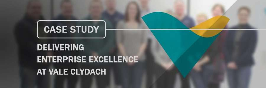 Case Study Delivering Enterprise Excellence at Vale Clydach