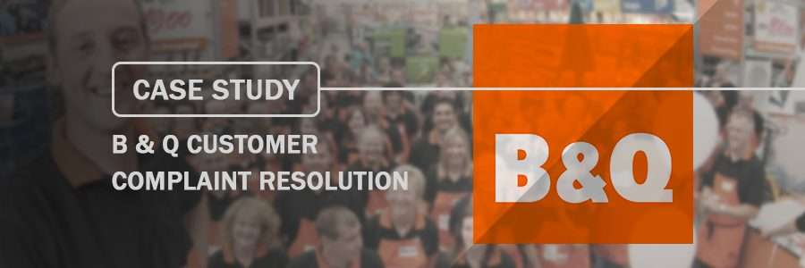 case study B & Q Customer Complaint Resolution